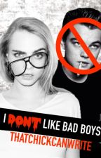 I Don't Like Bad Boys by ThatChickCanWrite
