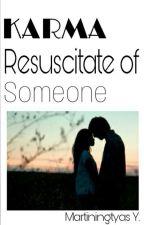 KARMA Resuscitate of Someone by martiningtyas_