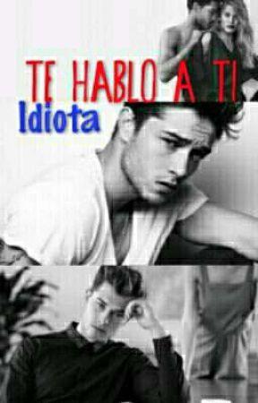 Te hablo a ti, Idiota by isabella_28248
