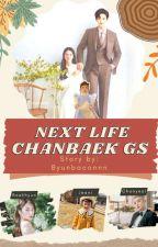 NEXT LIFE (CHANBAEK GS) by byunbaconnn