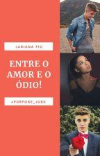 Entre o amor e o ódio! ~Jariana~   by purpose_jubs