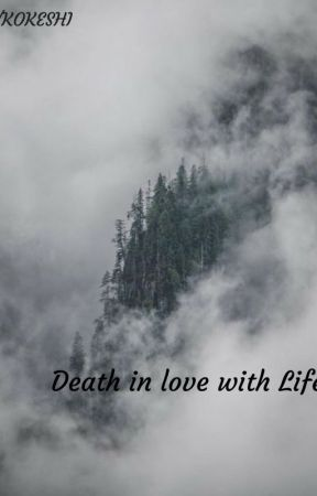 Death in love with Life by KOKESHIXO