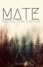 Mate - Destined to be together by Silaistar