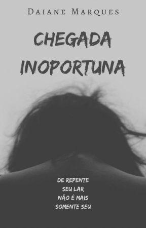 Chegada Inoportuna by mdaianealmeida