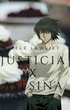 Justicia X Asesina  (Elle Lawliet y tu) by MicLawliet