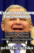 Cytaty Jarosława Kaczyńskiego by polityka_polska