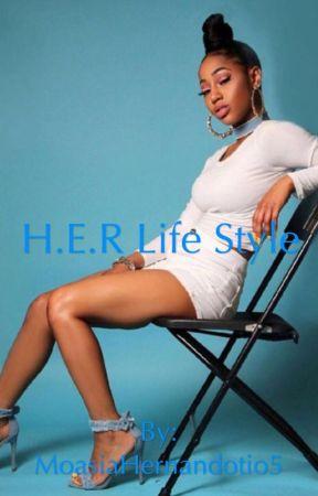 H.E.R Life Style by MoasiaHernandotio5