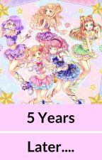 5 Years Later....-Aikatsu Star! Fanfiction- by Arisuniji