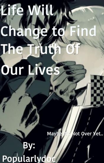 Life Will Change to Find the Truth of our Lives