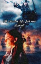 It's Pirate's Life For Me Savvy  (POTC) by JokeyValeskka