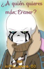 ¿A quién quieres más, Eraser? by esther_akane_00