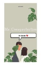 Mr. Overprotective In Love by atinesh
