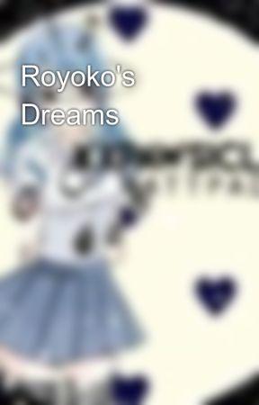 Royoko's Dreams 🎀 by XxPawsiclexX