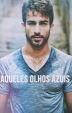 Aqueles Olhos Azuis (Romance Gay) by ihuugs