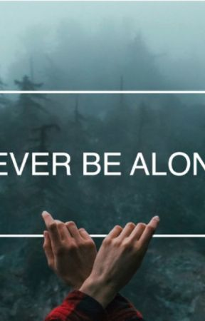 Never Be Alone by writerofsongsstories