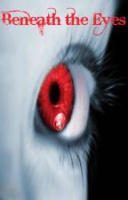Beneath the Eyes (Book 1) by kthaler