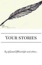 YOUR STORIES by _QueenOfMoonlight