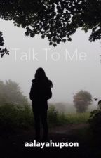 Talk To Me by aalayahupson