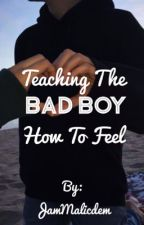 Teaching the bad boy how to feel// ✔ by JamMalicdem