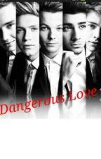 Dangerous Love / Harry Styles,Liam Payne,Niall Horan,Louis Tomlinson,Zayn Malik by 4Ever1D5SOSlover