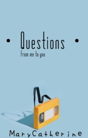 Questions (From Me To You)  by bananaranagrams