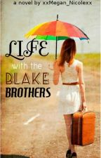 Life with the Blake Brothers ✔️ by megaannicolee