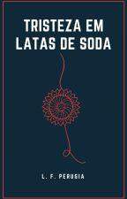 Tristeza em Latas de Soda by LuizFernandoPerrugia