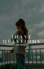 I Have Questions || Camriana by amillionfeels