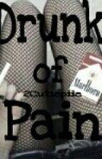 DRUNK OF PAIN by 2Cutiepiie
