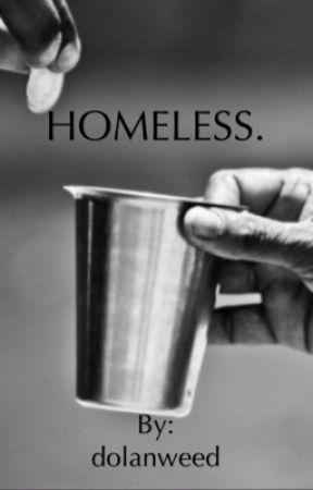 Homeless||G.B.D by dolansmooth