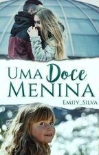 Uma Doce Menina  by Emiiy_Silva