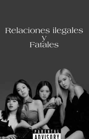 《Relaciones ilegales y fatales.》[LiSoo. ChaeNnie.] #Wattys2019 by Bby_girl_E