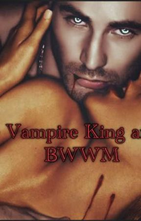 The Vampire King and I (Bwwm) ***MAJOR EDITING*** *under reconstruction* by RoseMarieBWWM