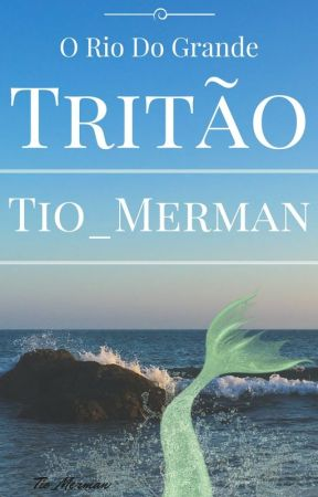 O Rio Do Grande Tritão (romance gay) by Tio_Merman