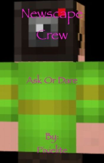 Newscapecrew Ask or dare