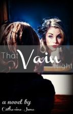 That Vain Night by deliberateinsanity