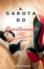 A Garota do Apartamento 102 by rachellourenco3