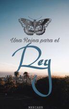 Una Reina para el Rey by mxriaxr