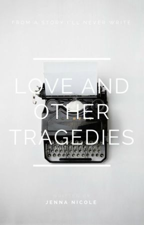 love and other tragedies by jennicole125