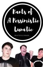 Rants Of A Pessimistic Lunatic by BeautifullyMade__
