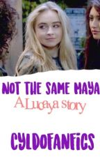 Not the same Maya || A Lucaya Story (temporary closed)  by CyldoFanfics