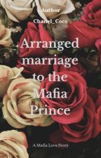 Arranged marriage to the mafia prince by Chanel_Coco