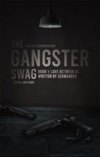 The Gangster's SWAG: The Story Begins by ShaiBerries