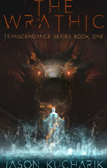 The Wrathic: Transcendence Series Book 1 (updated on Fridays)