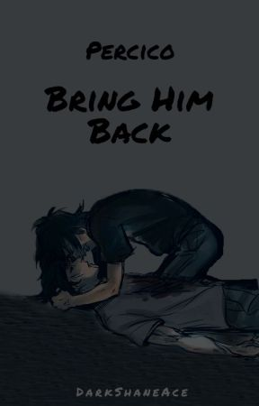 Bring him back // Percico by DarkShaneAce