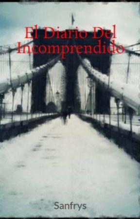 El Diario Del Incomprendido by Sanfrys