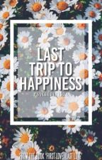 Last Trip to Happiness | ✅ by psychedelic26