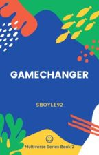 Gamechanger (COMPLETE) by Sboyle92