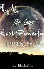L.A:The Long Lost Powerful Princess by BlackMist11