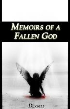 Memoirs of a Fallen God by Dermit